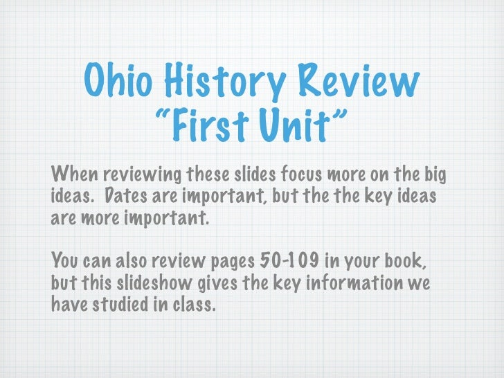 """Ohio History Review         """"First Unit"""" When reviewing these slides focus more on the big ideas. Dates are important, but..."""