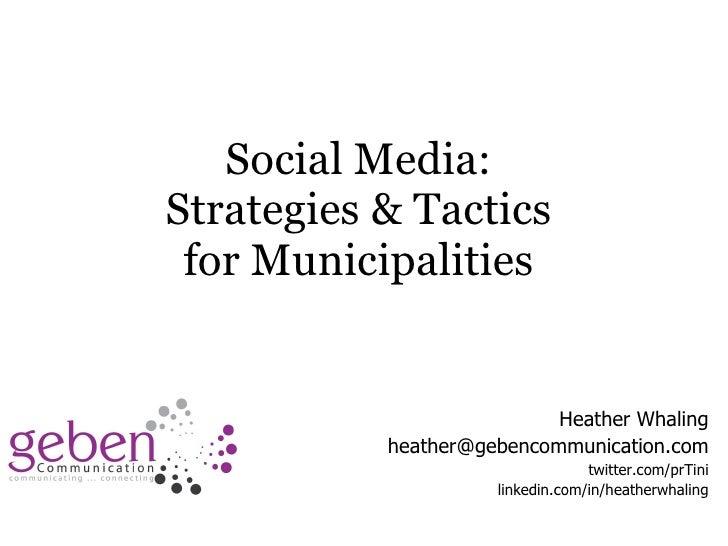 Social Media:  Strategies & Tactics  for Municipalities  Heather Whaling [email_address] twitter.com/prTini linkedin.com/i...