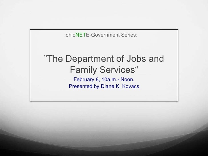 "ohioNETE-Government Series:""The Department of Jobs and      Family Services""       February 8, 10a.m.- Noon.     Presented..."