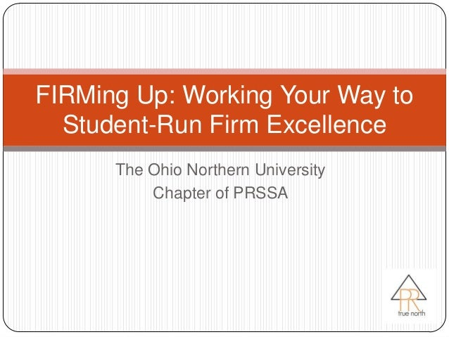 FIRMing Up: Working Your Way to  Student-Run Firm Excellence      The Ohio Northern University          Chapter of PRSSA