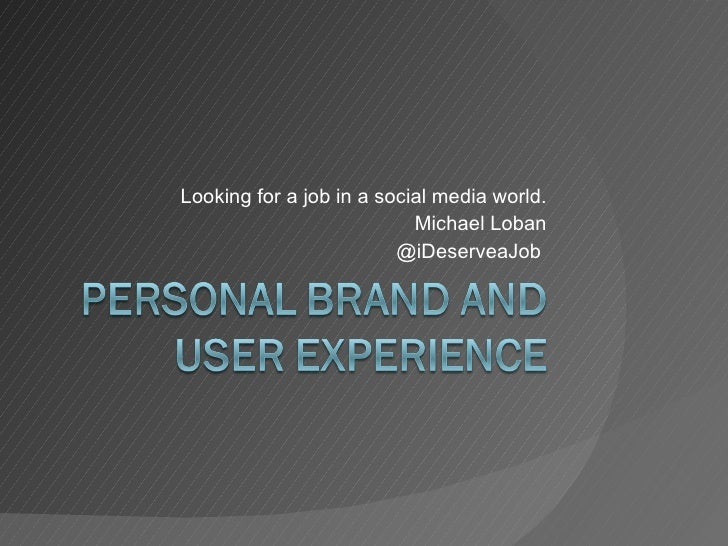 Looking for a job in a social media world. Michael Loban @iDeserveaJob