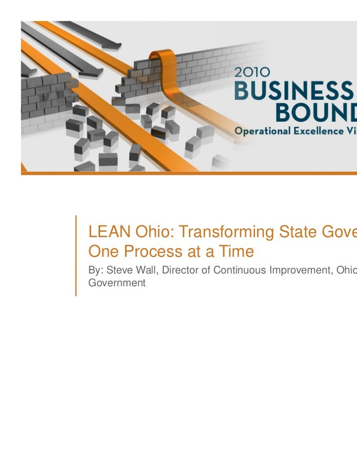 LEAN Ohio: Transforming State GovernmentOne Process at a TimeBy: Steve Wall, Director of Continuous Improvement, Ohio Stat...