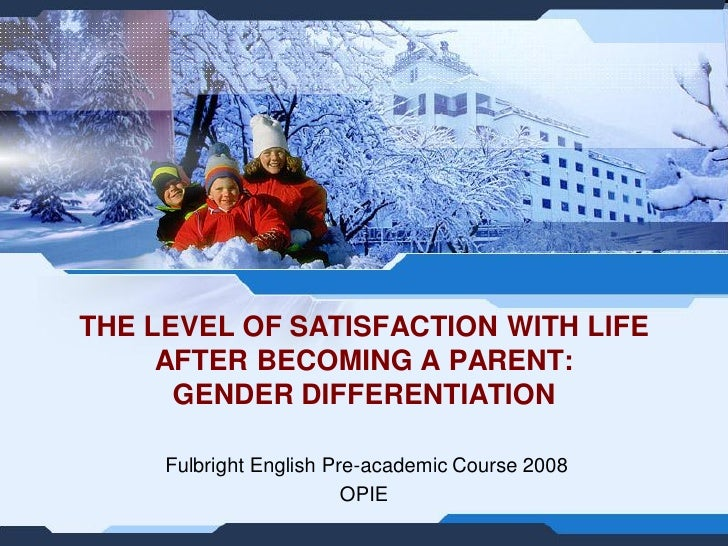 THE LEVEL OF SATISFACTION WITH LIFE      AFTER BECOMING A PARENT:       GENDER DIFFERENTIATION       Fulbright English Pre...