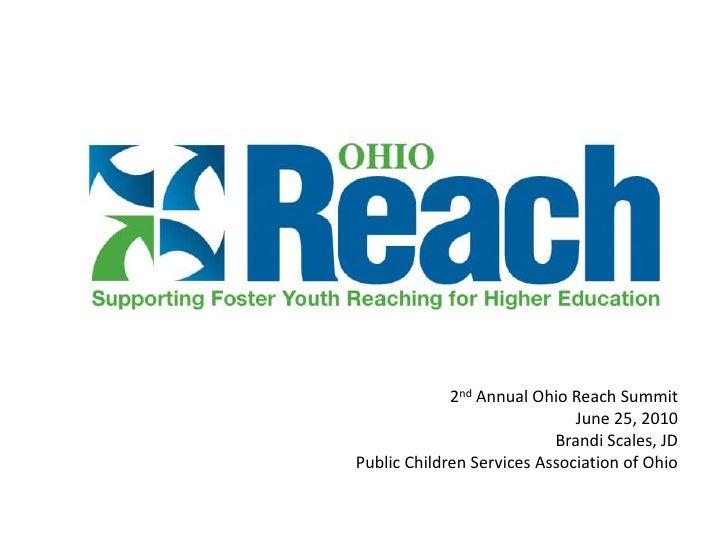 2nd Annual Ohio Reach Summit<br />June 25, 2010<br />Brandi Scales, JD<br />Public Children Services Association of Ohio<b...