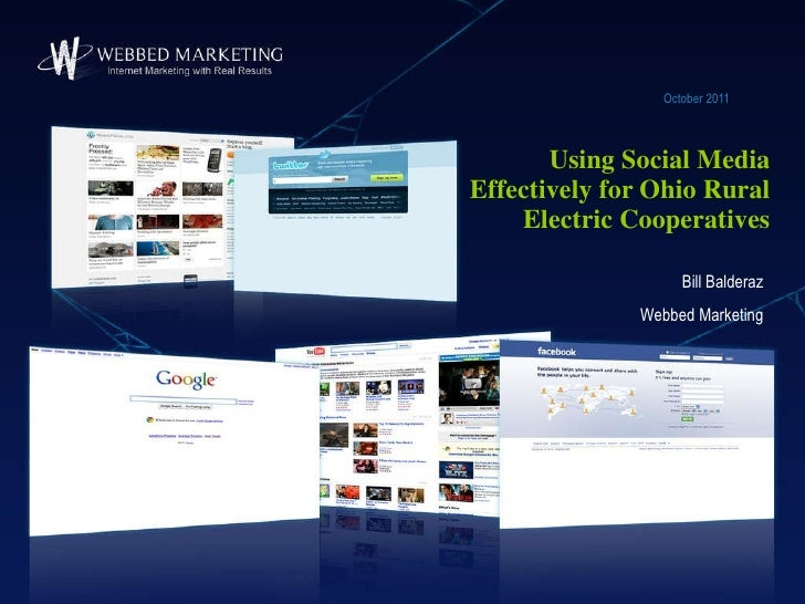 Using Social Media Effectively for Ohio Rural Electric Cooperatives October 2011 Bill Balderaz Webbed Marketing