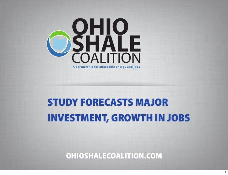 STUDY FORECASTS MAJORINVESTMENT, GROWTH IN JOBS   OHIOSHALECOALITION.COM                             1