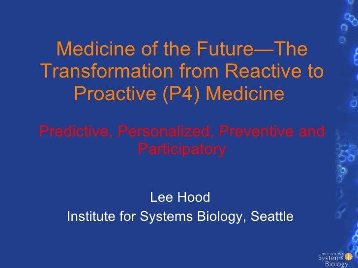 Medicine of the Future—The Transformation from Reactive to Proactive (P4) Medicine  Predictive, Personalized, Preventive a...
