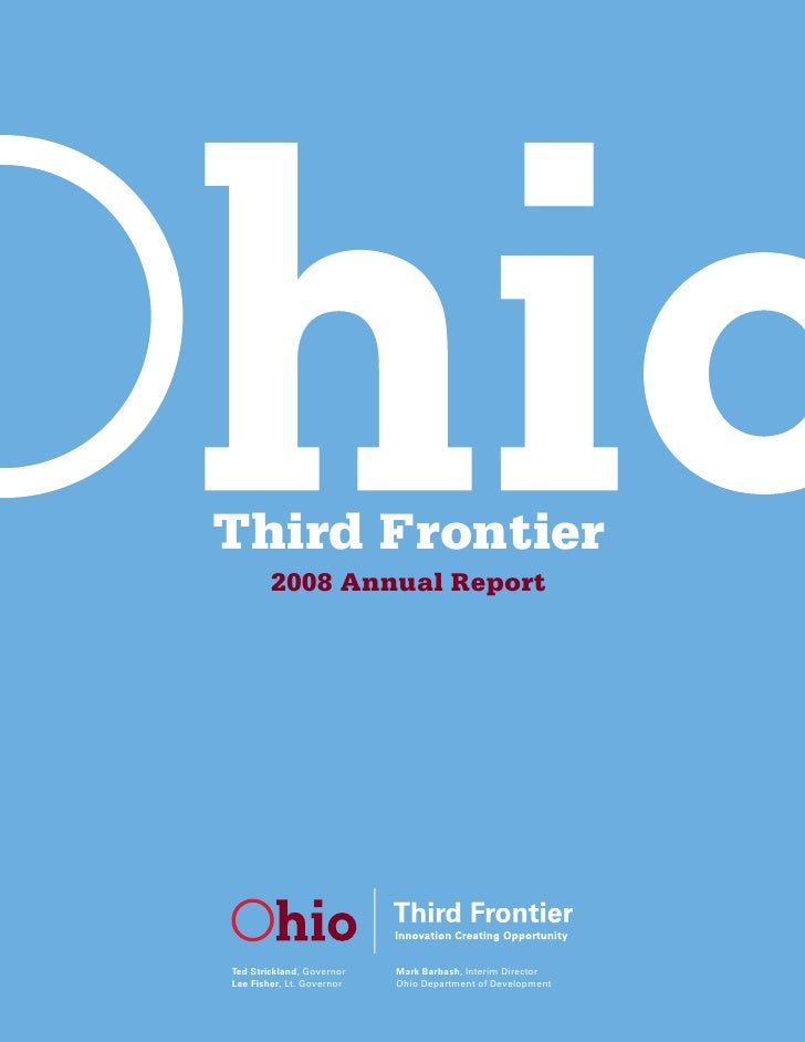 Third Frontier         2008 Annual Report     Ted Strickland, Governor   Mark Barbash, Interim Director Lee Fisher, Lt. Go...