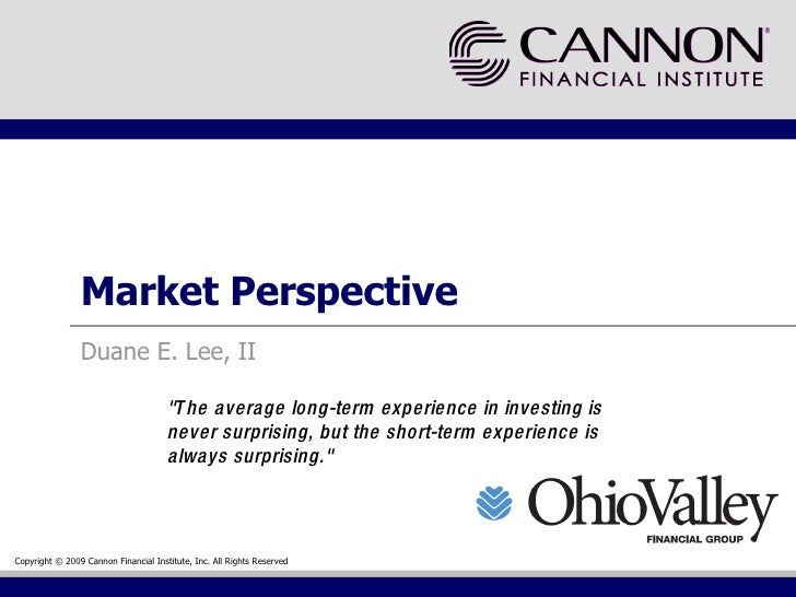 """Market Perspective Duane E. Lee, II """"The average long-term experience in investing is never surprising, but the short..."""