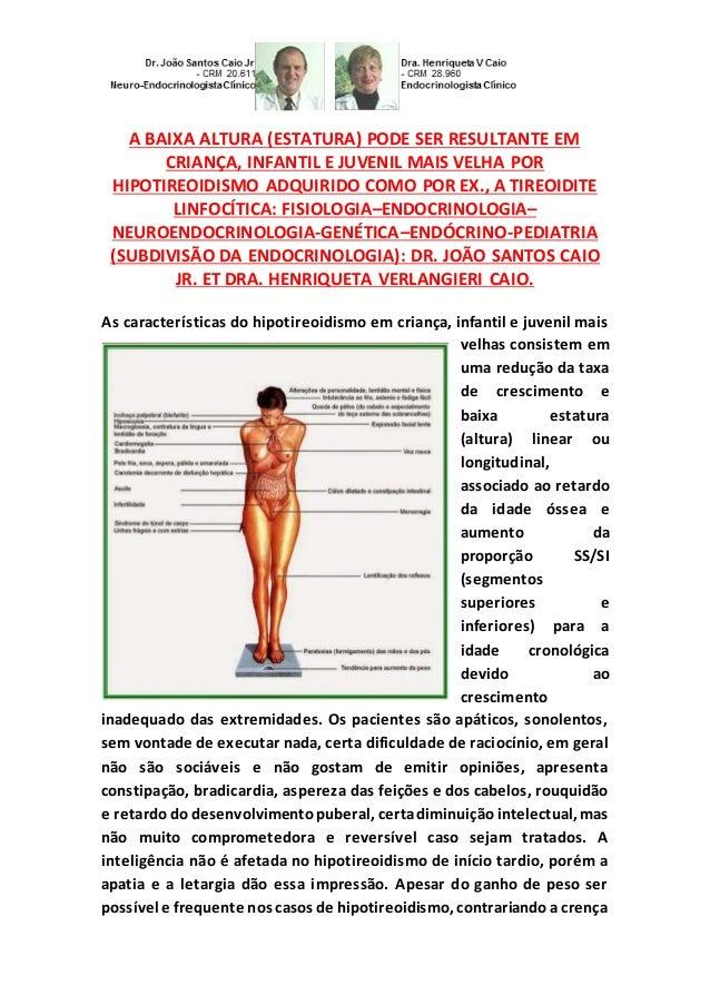 A BAIXA ALTURA (ESTATURA) PODE SER RESULTANTE EM CRIANÇA, INFANTIL E JUVENIL MAIS VELHA POR HIPOTIREOIDISMO ADQUIRIDO COMO...