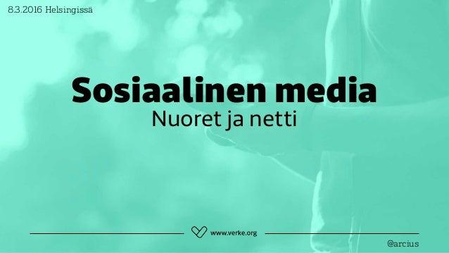 Sosiaalinen media Nuoret ja netti 8.3.2016 Helsingissä @arcius