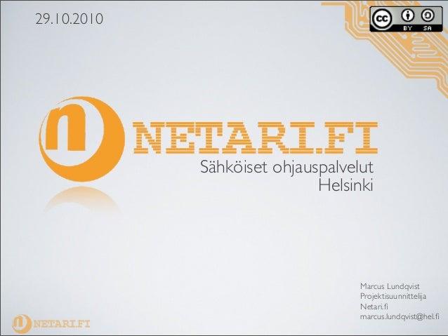 Marcus Lundqvist Projektisuunnittelija Netari.fi marcus.lundqvist@hel.fi Sähköiset ohjauspalvelut Helsinki 29.10.2010