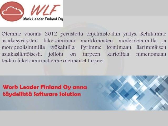 Olemme vuonna 2012 perustettu ohjelmistoalan yritys. Kehitämme asiakasyritysten liiketoimintaa markkinoiden moderneimmilla...