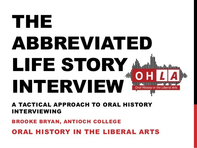 THE ABBREVIATED LIFE STORY INTERVIEW BROOKE BRYAN, ANTIOCH COLLEGE ORAL HISTORY IN THE LIBERAL ARTS A TACTICAL APPROACH TO...