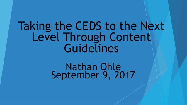 Taking the CEDS to the Next Level Through Content Guidelines Nathan Ohle September 9, 2017