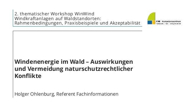 2. thematischer Workshop WinWind Windkraftanlagen auf Waldstandorten: Rahmenbedingungen, Praxisbeispiele und Akzeptabilitä...