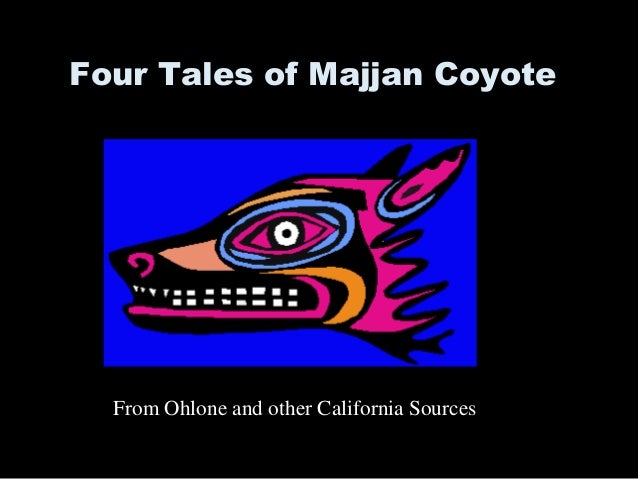 Four Tales of Majjan Coyote From Ohlone and other California Sources