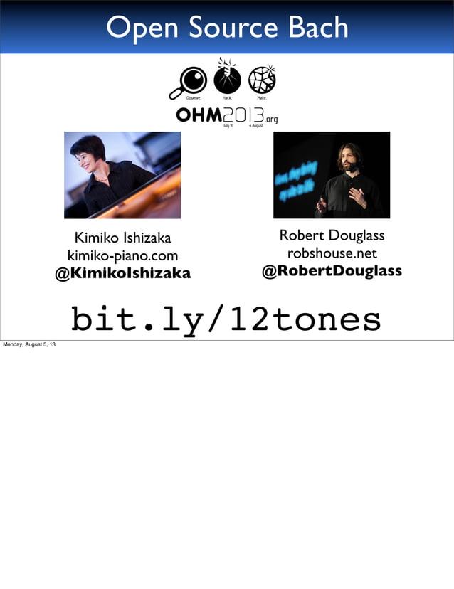 Open Source Bach Kimiko Ishizaka kimiko-piano.com @KimikoIshizaka Robert Douglass robshouse.net @RobertDouglass bit.ly/12t...