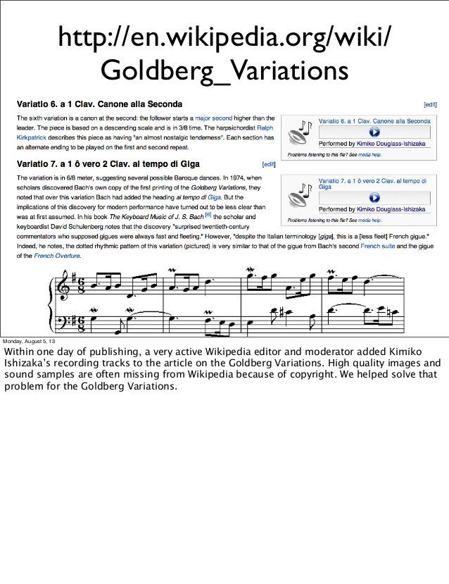 http://en.wikipedia.org/wiki/ Goldberg_Variations Monday, August 5, 13 Within one day of publishing, a very active Wikiped...