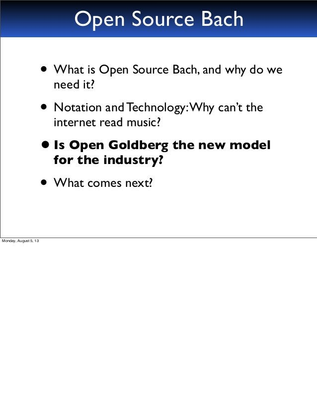 • What is Open Source Bach, and why do we need it? • Notation and Technology:Why can't the internet read music? •Is Open G...