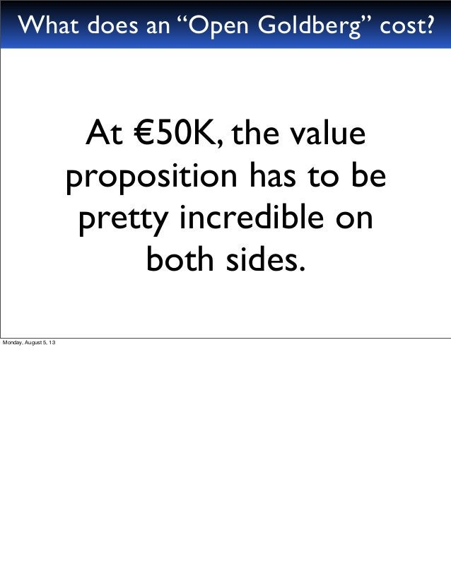 """At €50K, the value proposition has to be pretty incredible on both sides. What does an """"Open Goldberg"""" cost? Monday, Augus..."""