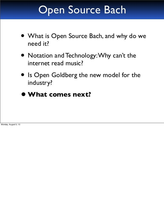 • What is Open Source Bach, and why do we need it? • Notation and Technology:Why can't the internet read music? • Is Open ...