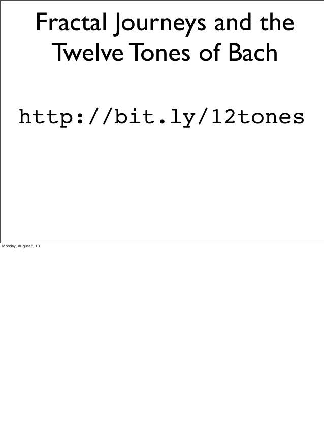 Fractal Journeys and the Twelve Tones of Bach http://bit.ly/12tones Monday, August 5, 13