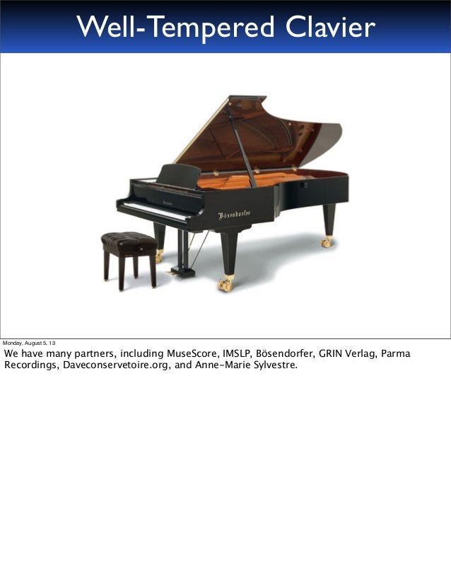 Well-Tempered Clavier Monday, August 5, 13 We have many partners, including MuseScore, IMSLP, Bösendorfer, GRIN Verlag, Pa...
