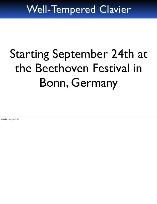 Well-Tempered Clavier Starting September 24th at the Beethoven Festival in Bonn, Germany Monday, August 5, 13