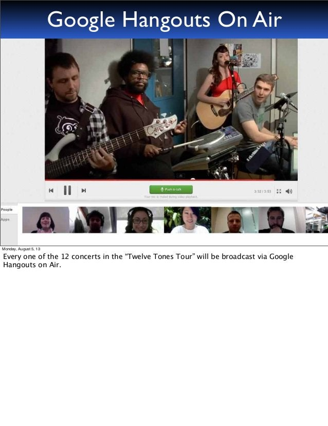 """Google Hangouts On Air Monday, August 5, 13 Every one of the 12 concerts in the """"Twelve Tones Tour"""" will be broadcast via ..."""