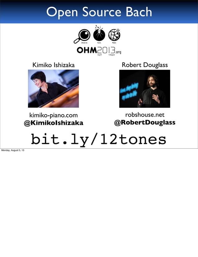 Open Source Bach bit.ly/12tones kimiko-piano.com @KimikoIshizaka robshouse.net @RobertDouglass Kimiko Ishizaka Robert Doug...