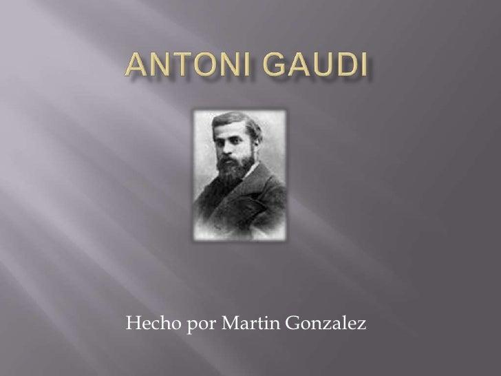 Antoni Gaudi<br />Hecho por Martin Gonzalez<br />