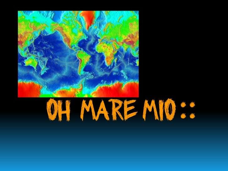 OH Mare mio ::