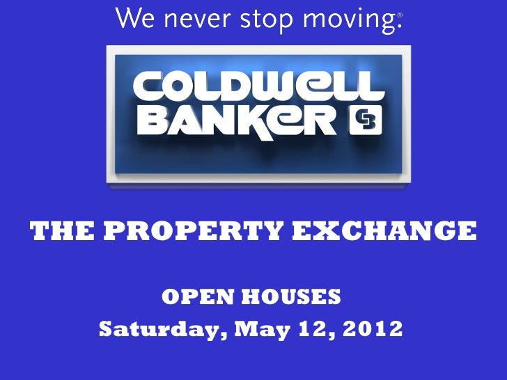 THE PROPERTY EXCHANGE       OPEN HOUSES   Saturday, May 12, 2012