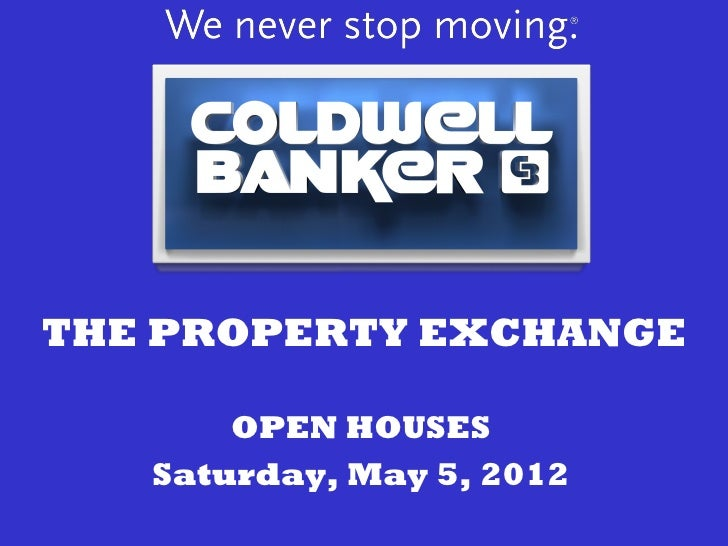 THE PROPERTY EXCHANGE       OPEN HOUSES   Saturday, May 5, 2012