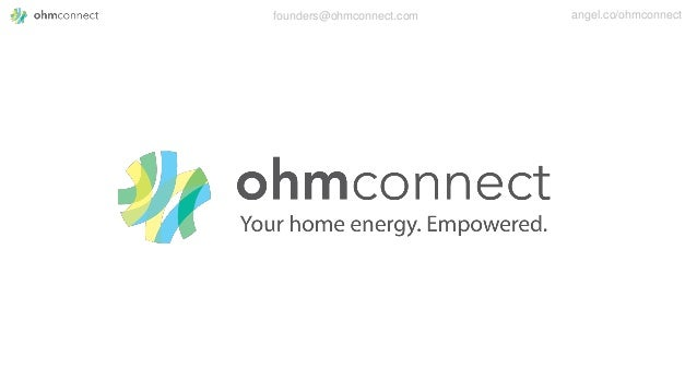 founders@ohmconnect.com angel.co/ohmconnect