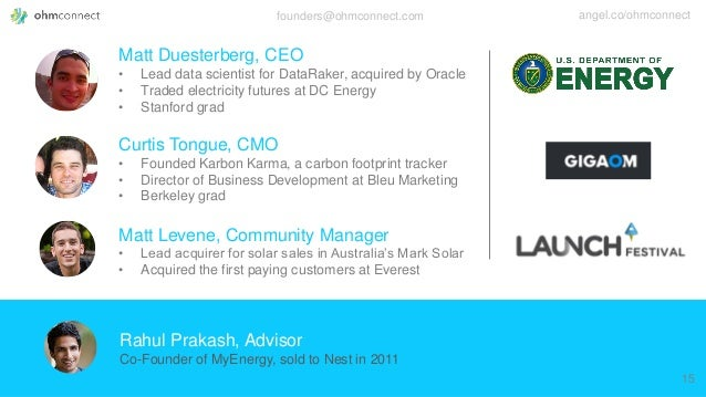 founders@ohmconnect.com angel.co/ohmconnect Matt Duesterberg, CEO • Lead data scientist for DataRaker, acquired by Oracle ...
