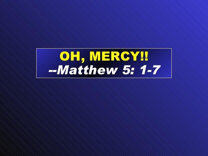 OH, MERCY!! --Matthew 5: 1-7