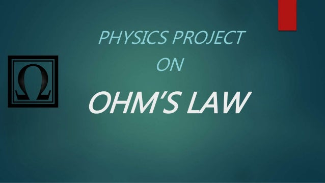 OHM'S LAW PHYSICS PROJECT ON