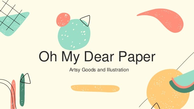 Artsy Goods and Illustration Oh My Dear Paper