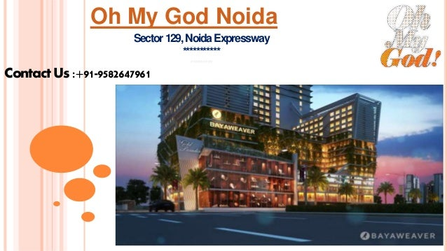 Oh My God Noida Sector129,NoidaExpressway *********** ********* Contact Us:+91-9582647961