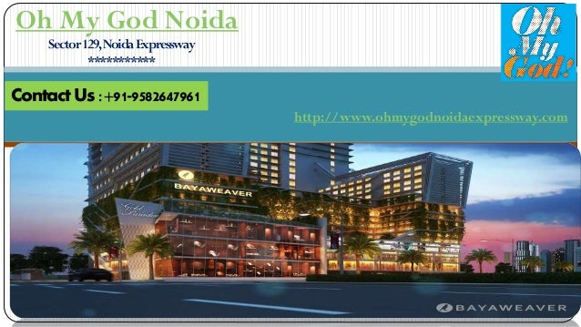 Oh My God Noida Sector129,NoidaExpressway *********** Contact Us:+91-9582647961 http://www.ohmygodnoidaexpressway.com