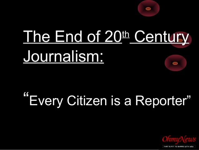 """The End of 20th Century Journalism: """"Every Citizen is a Reporter"""""""