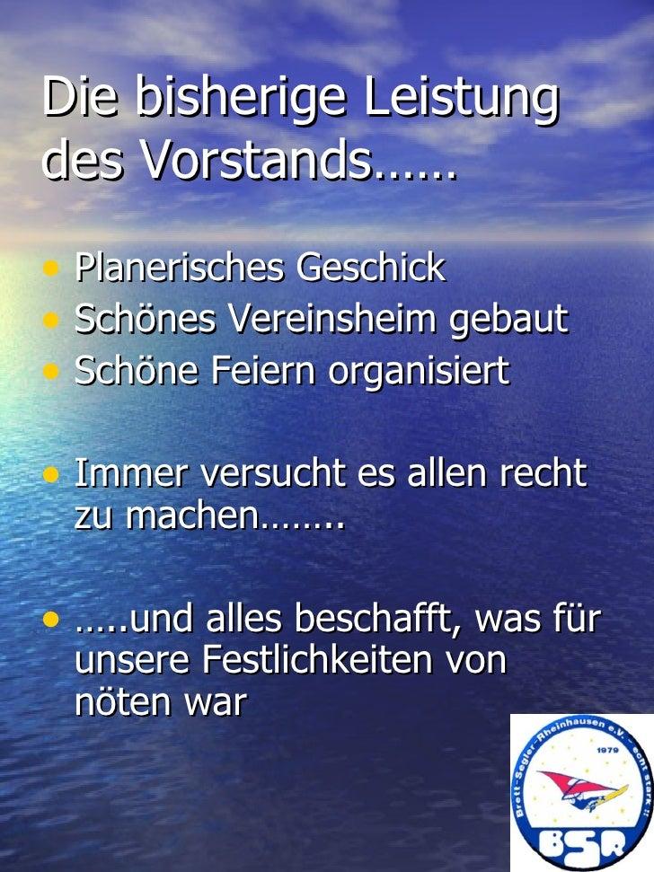 Die bisherige Leistung des Vorstands…… <ul><li>Planerisches Geschick </li></ul><ul><li>Schönes Vereinsheim gebaut </li></u...