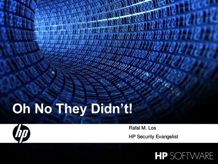 1<br />15 October 2010<br />Oh No They Didn't!<br />Rafal M. Los<br />HP Security Evangelist<br />