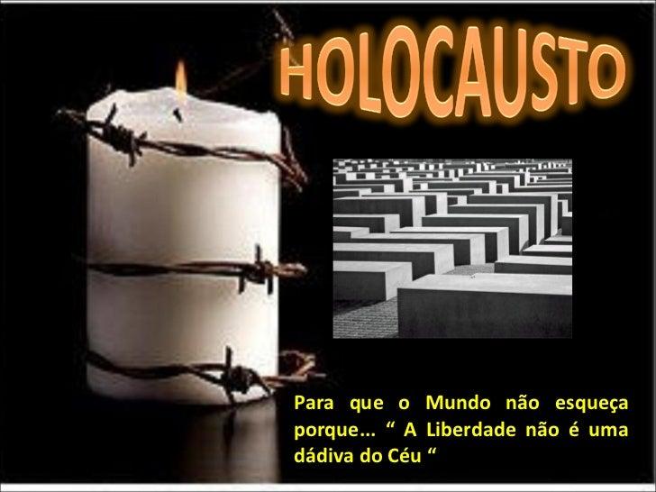"""Para que o Mundo não esqueçaporque... """" A Liberdade não é umadádiva do Céu """""""