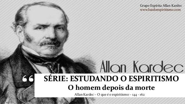 Grupo Espírita Allan Kardec                                                  www.luzdoespiritismo.comSÉRIE: ESTUDANDO O ES...
