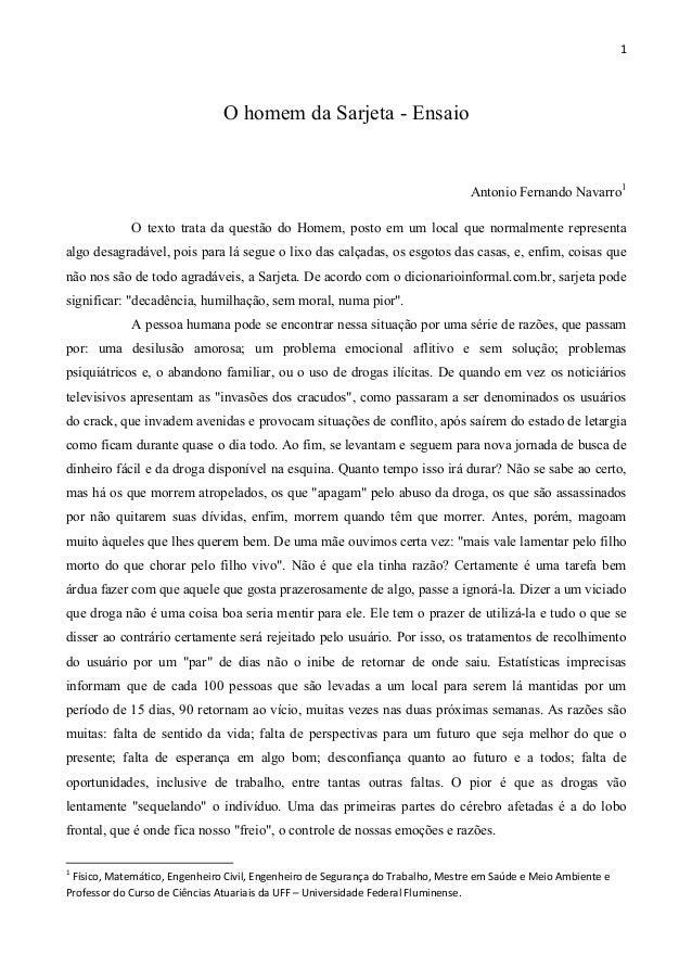1  O homem da Sarjeta - Ensaio  Antonio Fernando Navarro1 O texto trata da questão do Homem, posto em um local que normalm...