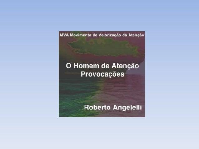 MVA Movimento de Valorização daAtençãoO Homem de AtençãoCurtir -> http://on.fb.me/10lsdOyBlog MVA -> http://mvatencao.blog...
