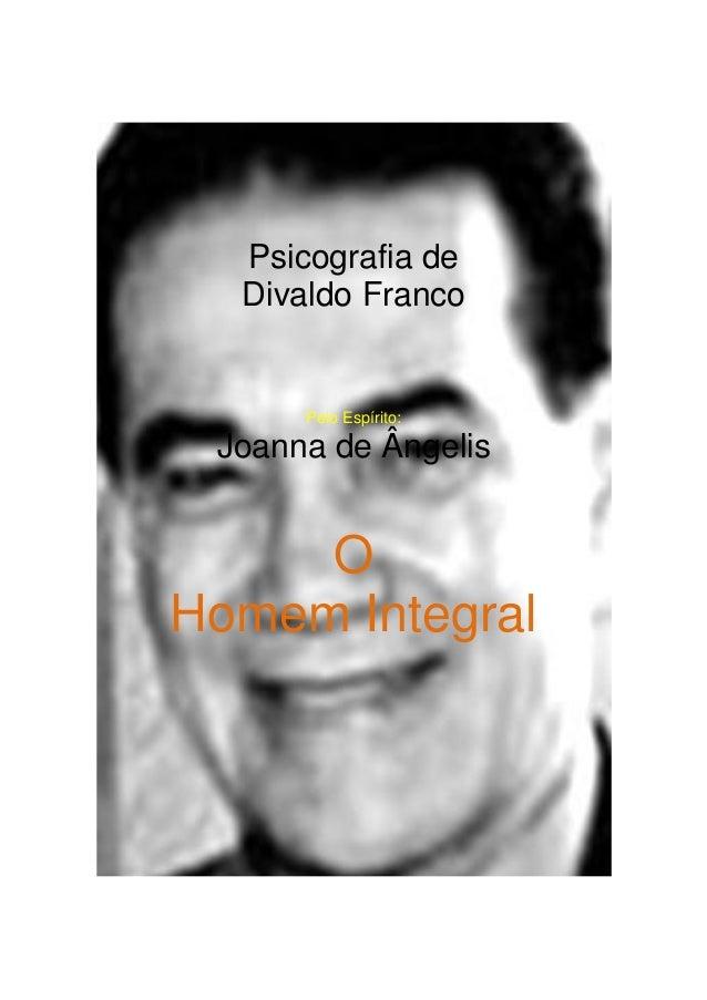 Psicografia de  Divaldo Franco      Pelo Espírito: Joanna de Ângelis     OHomem Integral